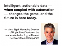 Mark Sigal BrightStreet Ventures: Intelligent, actionable data — when coupled with automation — changes the game, and the future is here today.
